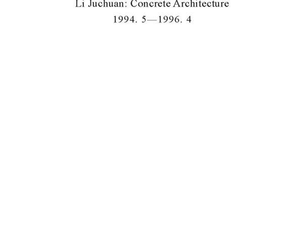 Juchuan Li: Concrete Architecture 1994.5 - 1996.4